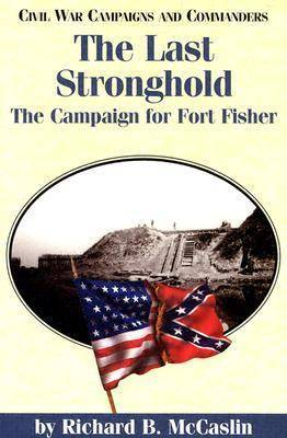The Last Stronghold: The Campaign for Fort Fisher