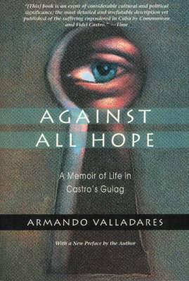 Against All Hope: A Memoir of Life in Castor's Gulag