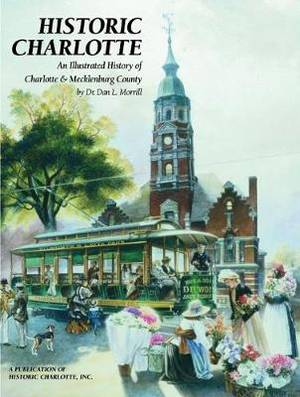 Historic Charlotte: An Illustrated History of Charlotte and Mecklenburg County