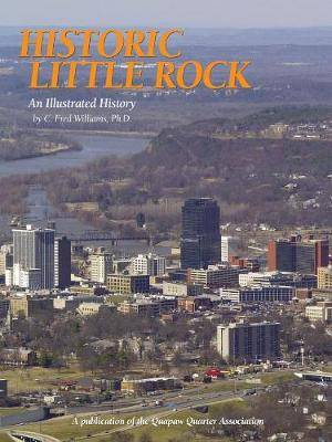 Historic Little Rock: An Illustrated History