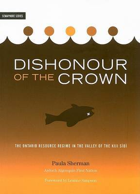 Dishonour the Crown: The Ontario Resource Regime in the Valley of the Kiji Sibi