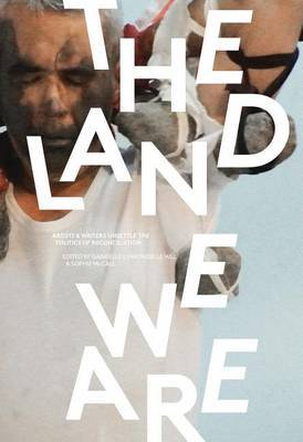The Land We Are: Artists and Writers Unsettle the Politics of Reconciliation