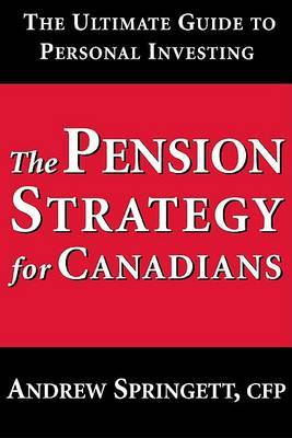 The Pension Strategy for Canadians: The Ultimate Guide to Personal Investing