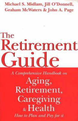 Retirement Guide: A Comprehensive Handbook on Aging, Retirement, Caregiving and Health - How to Plan and Pay For It