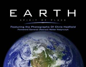 Earth, Spirit of Place: Featuring the Photographs of Chris Hadfield