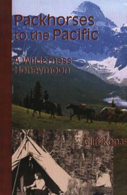 Packhorses to the Pacific: A Wilderness Honeymoon