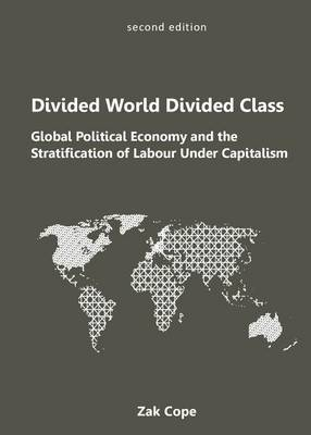 Divided World, Divided Class: Global Political Economy and the Stratification of Labour Under Capitalism
