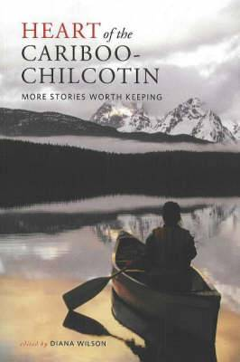 Heart of the Cariboo-Chilcotin: More Stories Worth Keeping