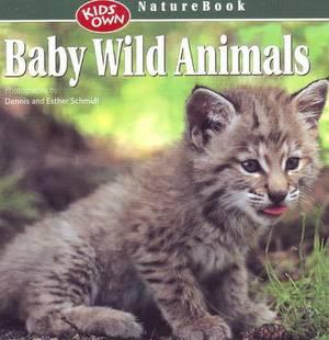 Baby Wild Animals: Kids Own Naturebook