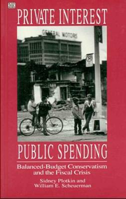 Private Interests Public Spending: Balanced-Budget Conservatism & the Fiscal Crisis