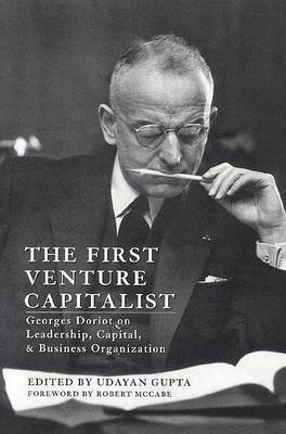 The First Venture Capitalist: Georges Doriot on Leadership, Capital, and Business Organization