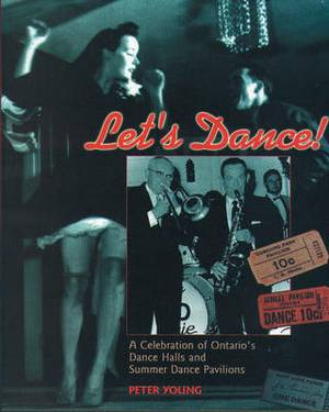 Let's Dance: A Celebration of Ontario's Dance Halls and Summer Dance Pavilions
