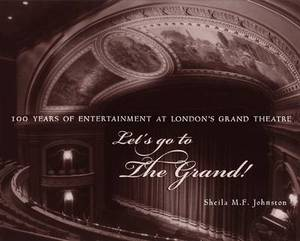 Let's Go to the Grand!: 100 Years of Entertainment at London's Grand Theatre