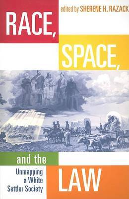 Race,Space,and the Law: Unmapping a White Settler Society
