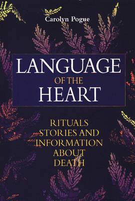 Language of the Heart: Rituals Stories and Information About Death