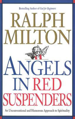 Angels in Red Suspenders: An Unconventional & Humorous Approach to Spirituality