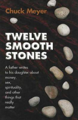Twelve Smooth Stones: A Father Writes to His Daughter About Money, Sex, Spirituality, and Other Things That Really Matter