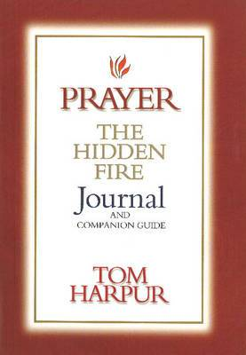 Prayer: The Hidden Fire Journal and Companion Guide