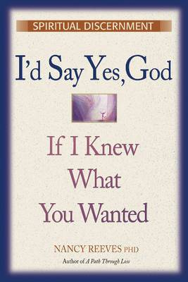 I'd Say  Yes  God, If I Knew What You Wanted: Spiritual Discernment