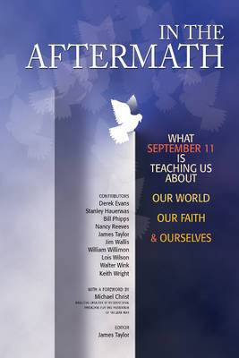 In the Aftermath: What September 11 is Teaching Us About Our World, Our Faith and Ourselves