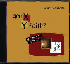 Gen X: Y Faith: Getting Real with God