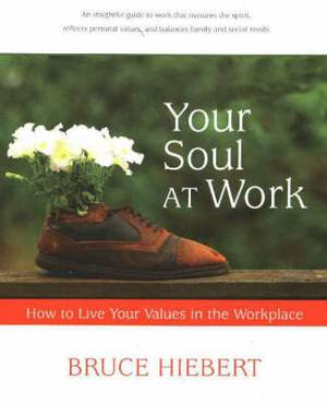 Your Soul at Work: How to Live Your Values in the Workplace