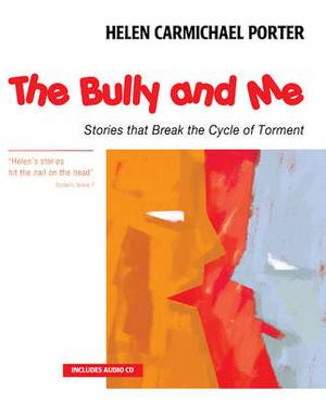 The Bully and Me: Stories that Break the Cycle of Torment