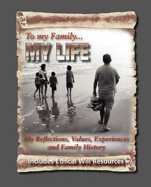 To My Family: My Reflections, Values, Experiences and Family History