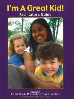 I'm a Great Kid! Facilitator's Guide: A Program for the Primary Prevention of Violence: Facilitator's Guide