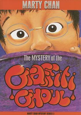 The Mystery of the Graffiti Ghoul: Marty Chan Mystery Series 2
