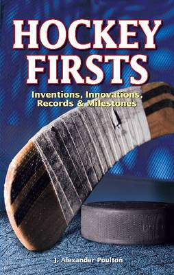 Hockey Firsts: Inventions, Innovations, Records & Milestones