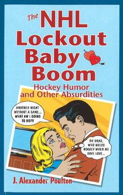 NHL Lockout Baby Boom, The: Hockey Humor and Other Absurdities