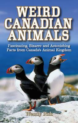 Weird Canadian Animals: Fascinating, Bizarre and Astonishing Facts from Canadaas Animal Kingdom