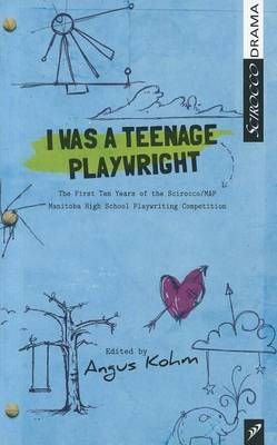 I Was a Teenage Playwright: The First Ten Years of the Scirocco/MAP Manitoba High School Playwrighting Competition