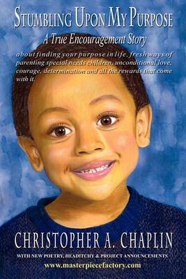 Stumbling Upon My Purpose: A True Encouragement Story about Finding Your Life Purpose, Fresh Ways of Parenting Children with Autism, Special Needs, Unconditional Love, Courage, Diligence and All the Rewards That Come with It.