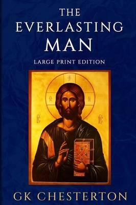The Everlasting Man: Large Print Edition