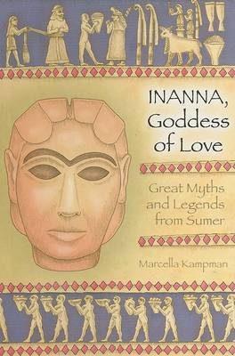 Inanna, Goddess of Love: Great Myths and Legends from Sumer