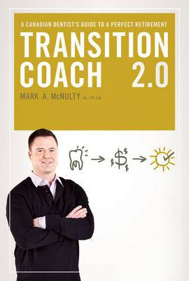 Transition Coach 2.0: A Canadian Dentist's Guide to a Perfect Retirement