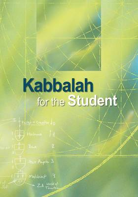 Kabbalah for the Student: Selected Writings of Rav Yehuda Ashlag, Rav Baruch Ashlag and Other Prominent Kabbalists