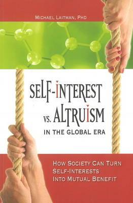 Self-Interest vs Altruism in the Global Era: How Society Can Turn Self-Interests into Mutual Benefit