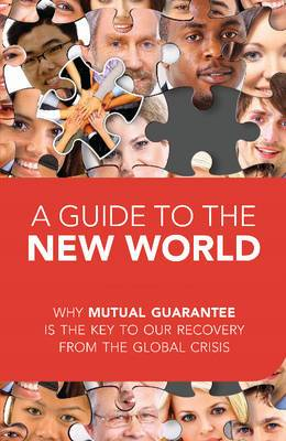 A Guide to the New World: Why Mutual Guarantee is the Key to Our Recovery from the Global Crisis