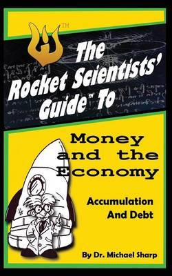 The Rocket Scientists' Guide to Money and the Economy: Accumulation and Debt