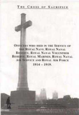 The Cross of Sacrifice: v.2: Officers Who Died in Service of the Royal Navy, Royal Navy Reserve, Royal Navy Volunteer Reserve, Royal Marines, Royal Naval Air Service and Royal Air Force, 1914-1919