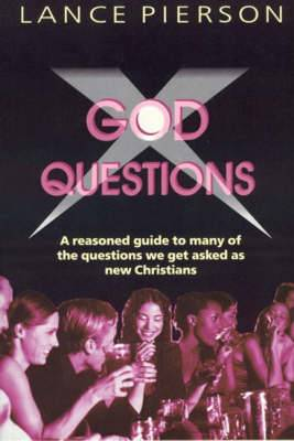 God Questions: A Pick-me-up Book of Answers to the Perplexities That Come to New Christians from without and within