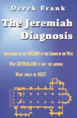 The Jeremiah Diagnosis: Reflections on the Decline of the Church in the West - Why Revivalism is Not the Answer, What Could be Next