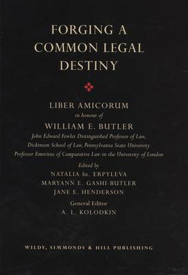 Forging a Common Legal Destiny: Liber Amicorum in Honour of William E. Butler