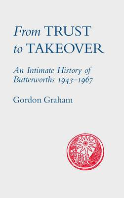From Trust to Takeover: Butterworths 1938-1967 a Publishing House in Transition