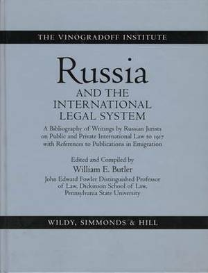 Russia and the International Legal System: A Bibliography of Writings by Russian Jurists on Public and Private International Law to 1917 with References to Publications in Emigration