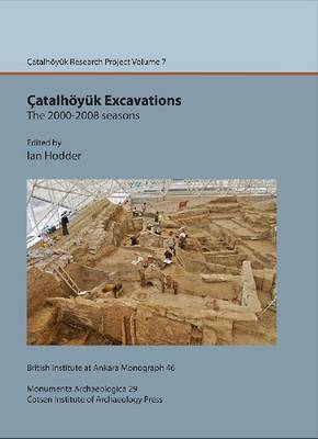 Catalhoeyuk Excavations: the 2000-2008 seasons: Catal Research Project vol. 7