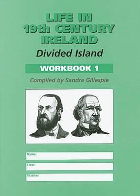 Life in 19th Century Ireland: Divided Island: Workbook 1